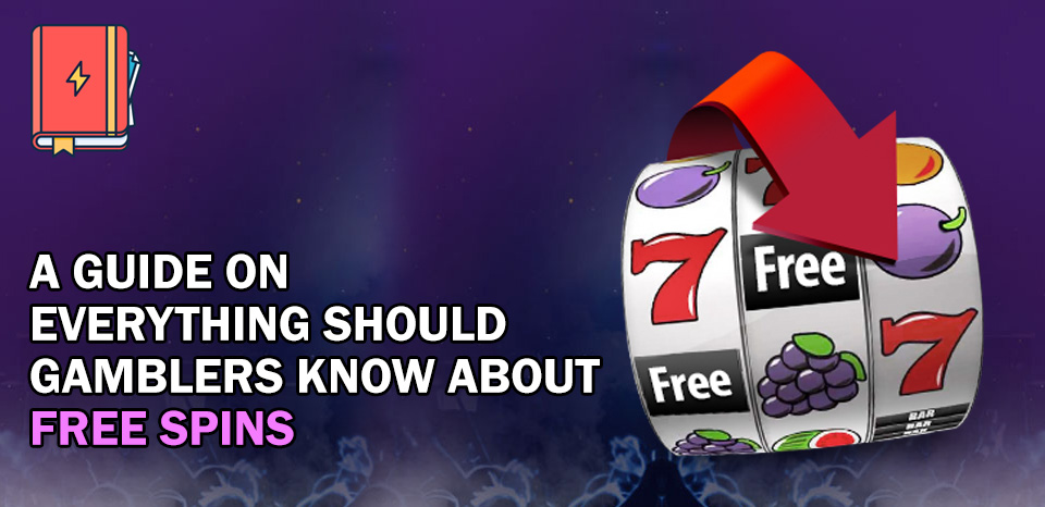 A Guide on Everything Gamblers Should Know About Free Spins