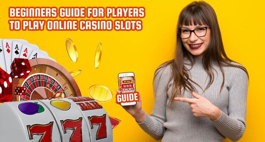 Beginners Guide for players to play online casino slots