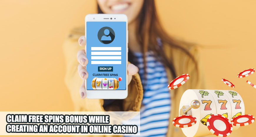 Claim Free Spins Bonus While Creating an Account in Online Casino