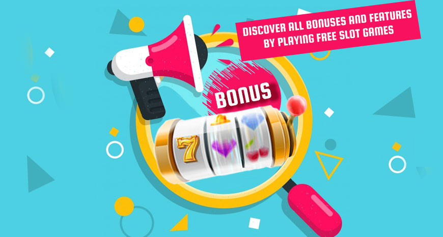 Discover All Bonuses And Features By Playing Free Slot Games
