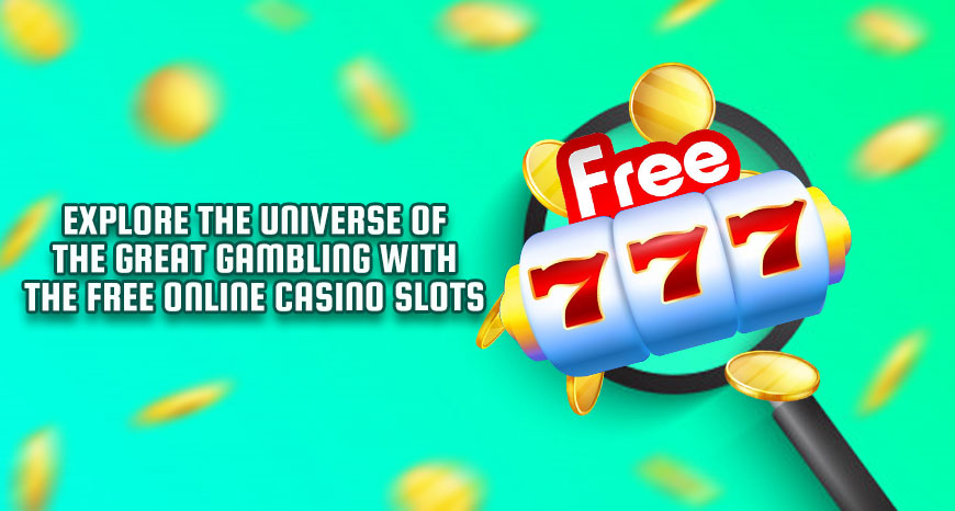 Explore the Universe of the Great Gambling with the Free Online Casino Slots