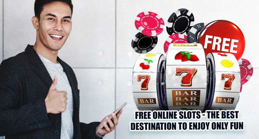 Free Online Slots - The Best Destination to Enjoy Only Fun