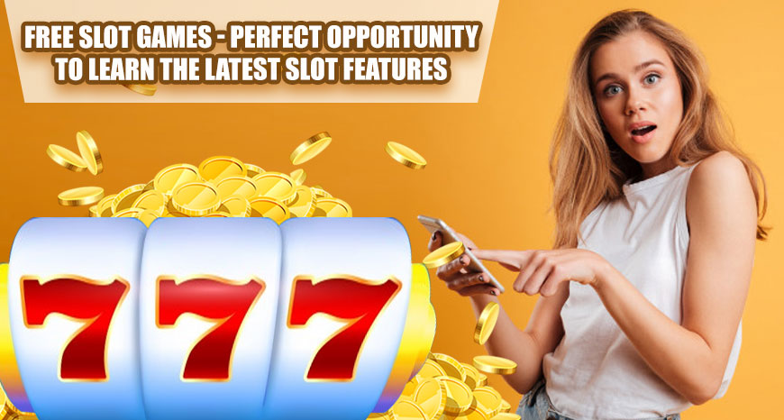 Free Slot Games - Perfect Opportunity To Learn The Latest Slot Features