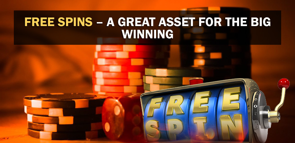 Free Spins – A Great Asset for the Big Winning