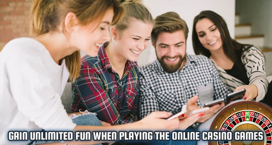 Gain Unlimited Fun When Playing the Online Casino Games