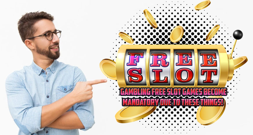 Gambling Free Slot Games Become Mandatory Due To These Things!