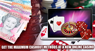 Get the maximum cash out methods at a new online casino