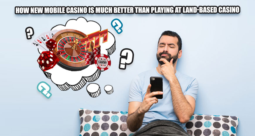 How New Mobile Casino Is Much Better Than Playing At Land-Based Casino