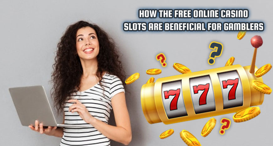 How the Free Online Casino Slots are Beneficial for Gamblers