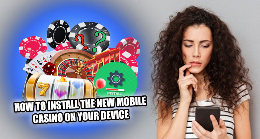 How to Install the New Mobile Casino on Your Device