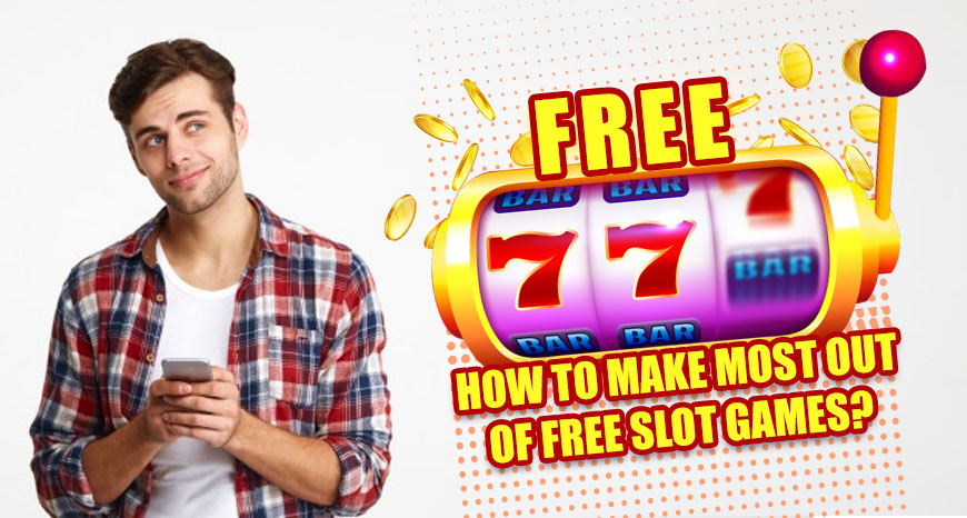 How To Make Most Out Of Free Slot Games?