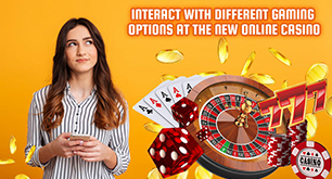 Interact with Different Gaming Options at the New Online Casino
