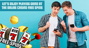 Let's Enjoy Playing Game at the Online Casino Free Spins