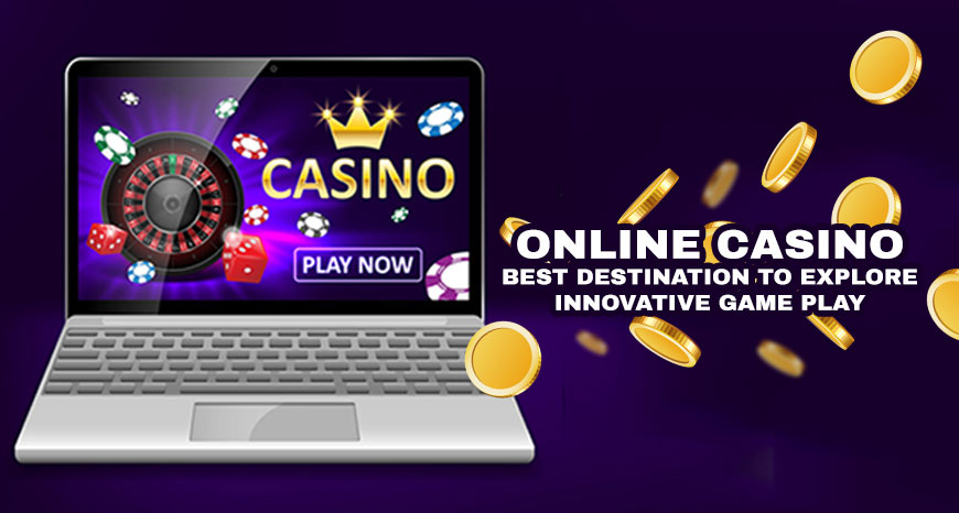 Online Casino - Best Destination to Explore Innovative Gameplay
