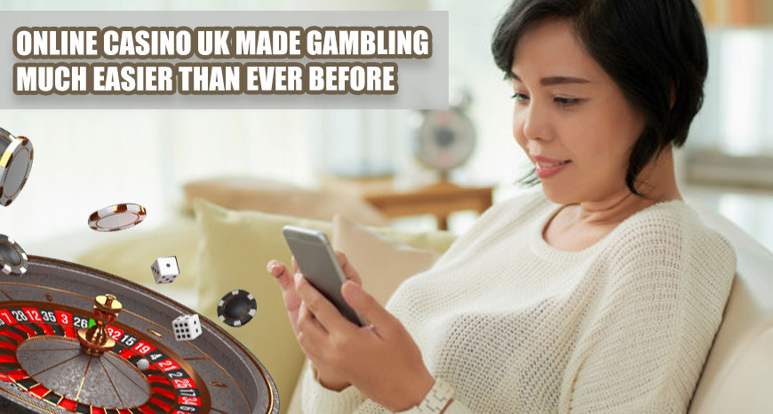 Online Casino UK Made Gambling Much Easier Than Ever Before