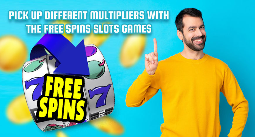 Pick Up Different Multipliers with the Free Spins Slots Games