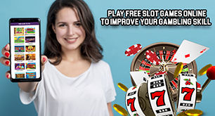 Play Free Slot Games Online To Improve Your Gambling Skill