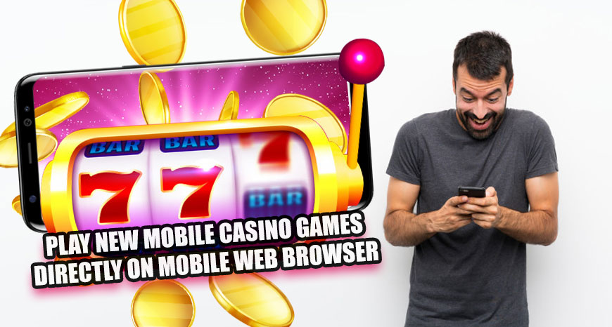 Play New Mobile Casino Games Directly On Mobile Web Browser