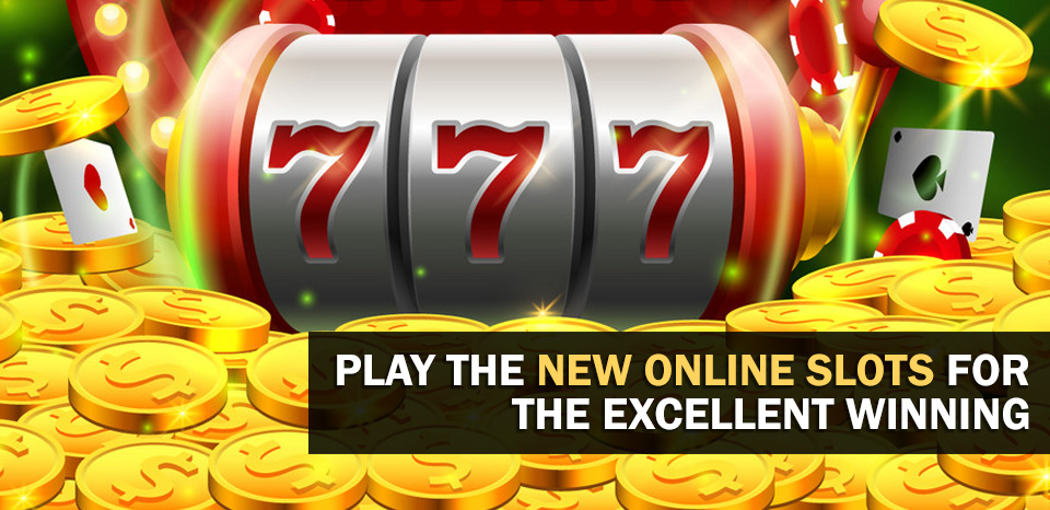 Play the New Online Slots for the Excellent Winning