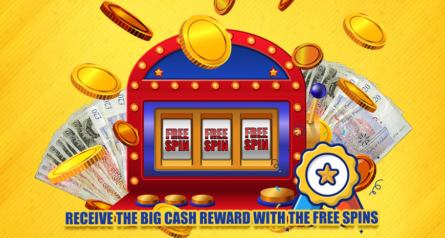 Receive the Big Cash Reward with the Free Spins