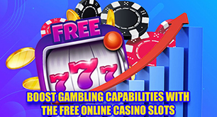 Boost Gambling Capabilities with the Free Online Casino Slots