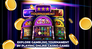 Explore Gambling Tournament by Playing Online Casino Games