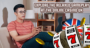 Explore the Relaxed Gameplay at the Online Casino UK