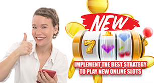 Implement the Best Strategy to Play New Online Slots