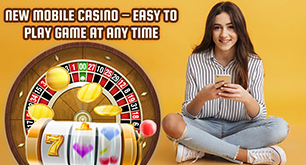 New Mobile Casino – Easy to Play Game at Any Time
