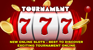 New Online Slots - Best to Discover Exciting Tournament Online