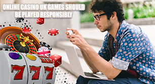 Online Casino UK Games Should Be Played Responsibly