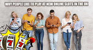Why People Like To Play At New Online Slots In The UK