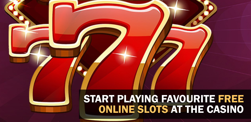 Start Playing Favourite Free Online Slots at the Casino