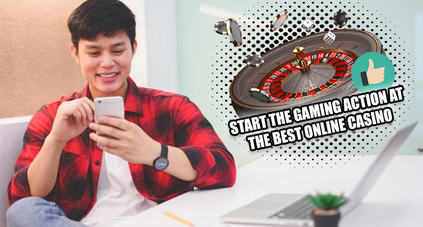 Start the Gaming Action at the Best Online Casino