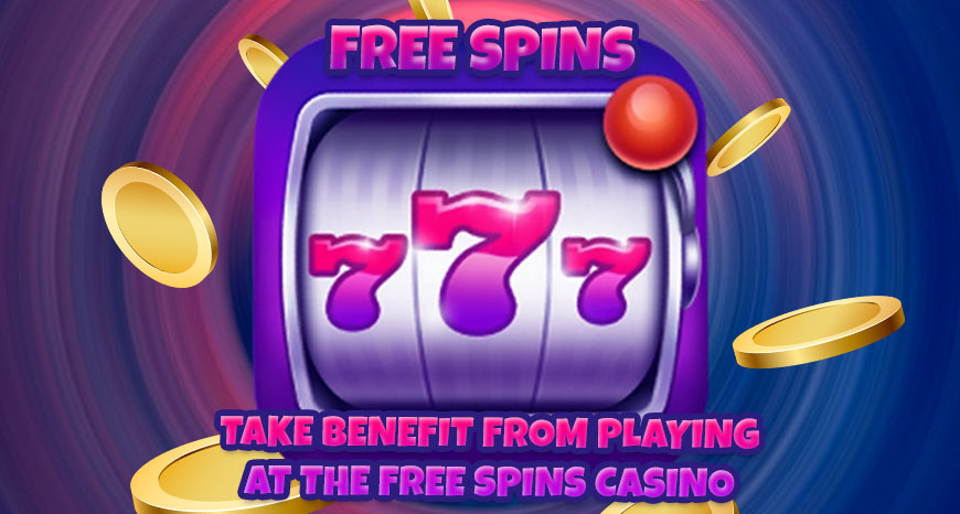 Take Benefit from Playing at the Free Spins Casino