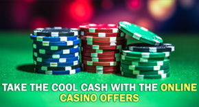 Take the Cool Cash with the Online Casino Offers