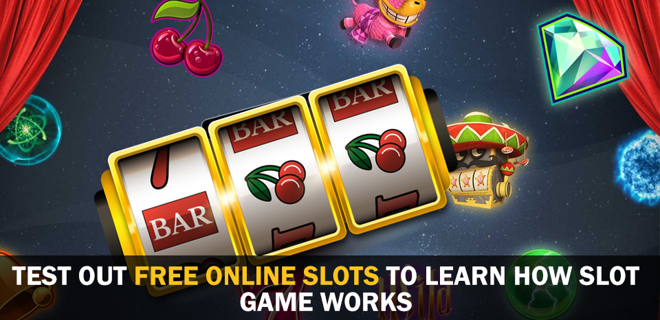 Test Out Free Online Slots To Learn How Slot Game Works