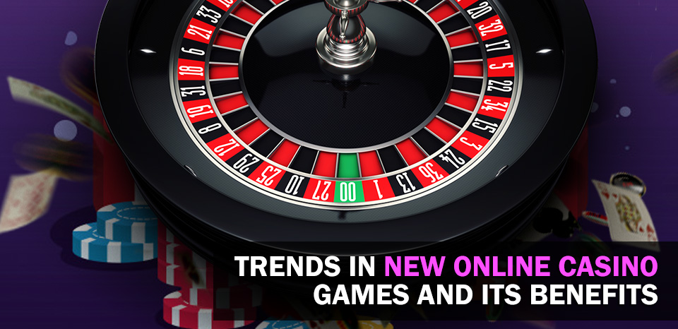 Trends In New Online Casino Games And Its Benefits
