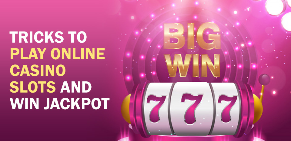 Tricks To Play Online Casino Slots And Win Jackpot