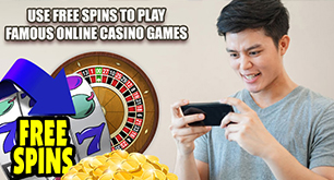 Use Free Spins To Play Famous Online Casino Games