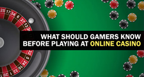 What Should Gamers Know Before Playing At Online Casino