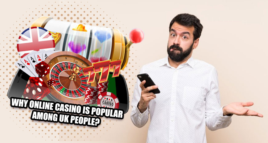Why Online Casino is popular among UK people?