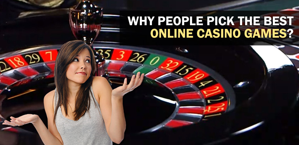 Why People Pick The Best Online Casino Games?