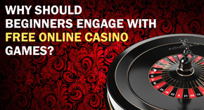 Why Should Beginners Engage With Free Online Casino Games?