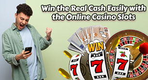 Win the Real Cash Easily with the Online Casino Slots